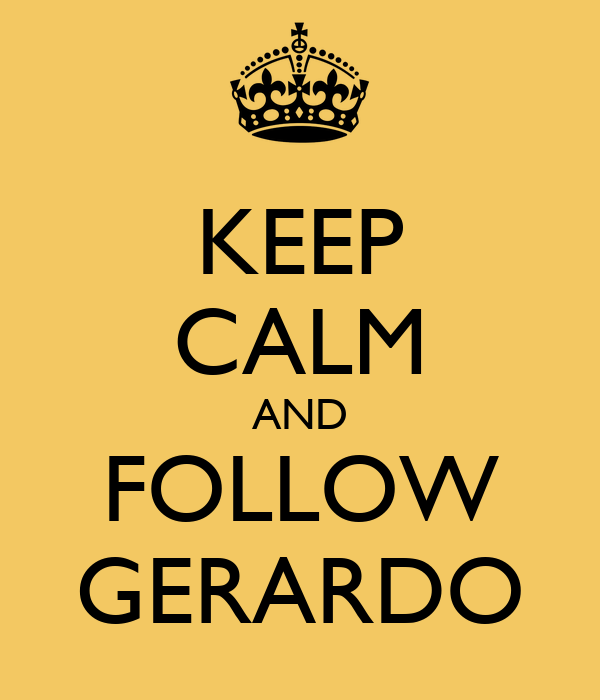 KEEP CALM AND FOLLOW GERARDO