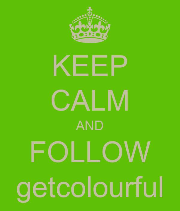 KEEP CALM AND FOLLOW getcolourful