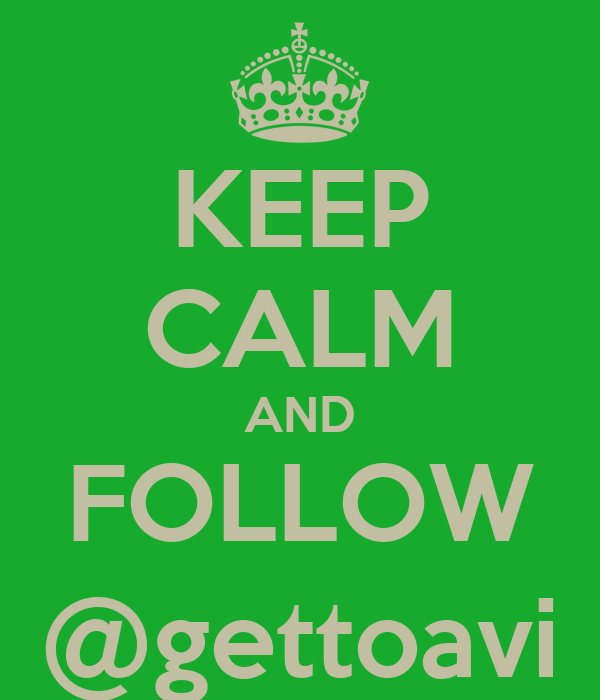 KEEP CALM AND FOLLOW @gettoavi