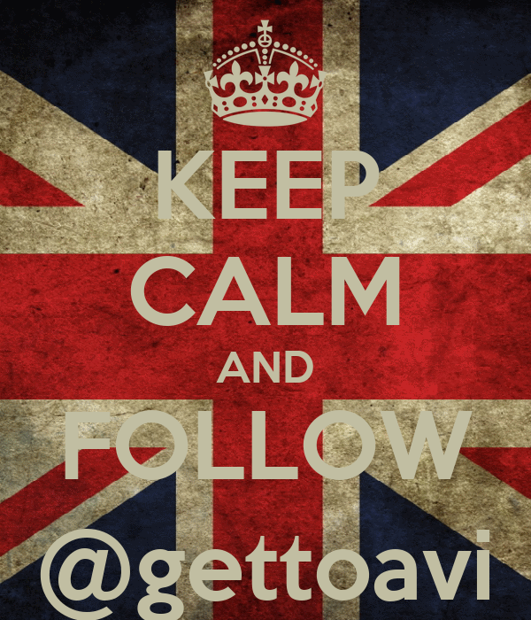 KEEP CALM AND FOLLOW @gettoavi