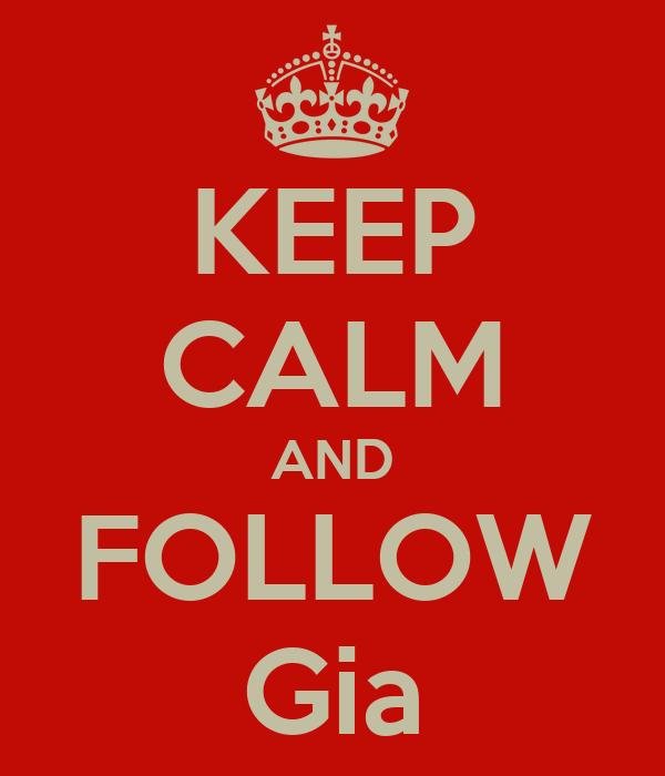 KEEP CALM AND FOLLOW Gia