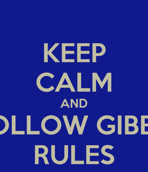 KEEP CALM AND FOLLOW GIBBS' RULES