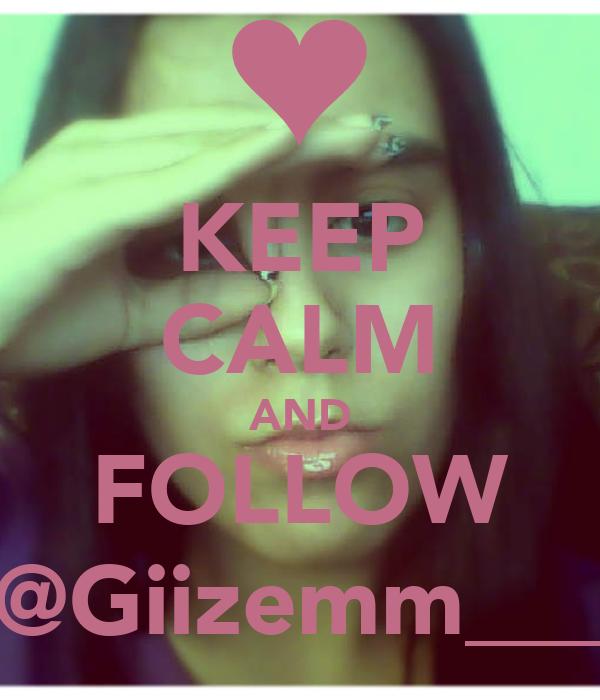 KEEP CALM AND FOLLOW @Giizemm___