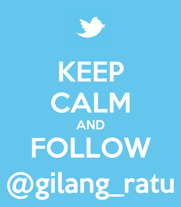 KEEP CALM AND FOLLOW @gilang_ratu