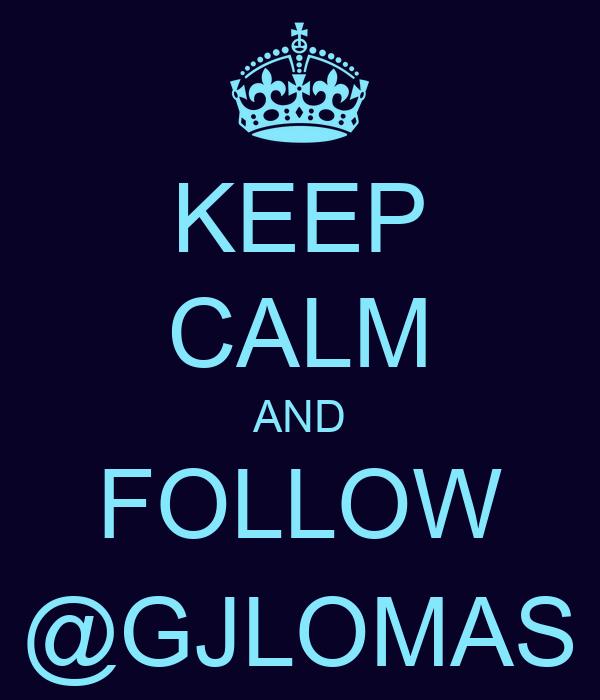 KEEP CALM AND FOLLOW @GJLOMAS