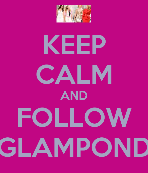 KEEP CALM AND FOLLOW GLAMPOND