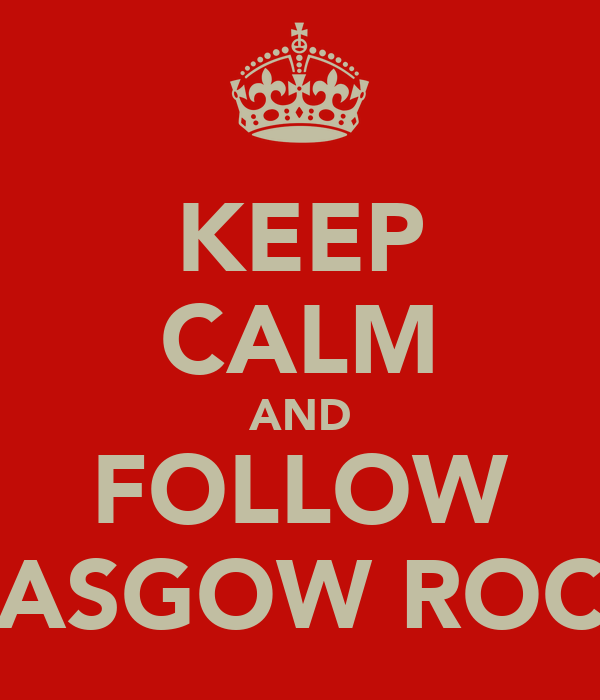 KEEP CALM AND FOLLOW GLASGOW ROCKS