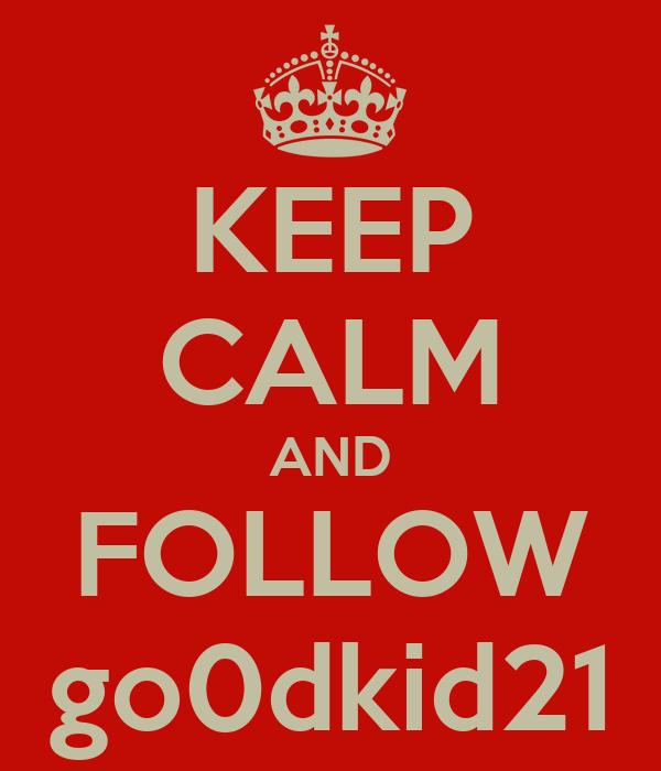 KEEP CALM AND FOLLOW go0dkid21