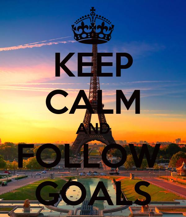 KEEP CALM AND FOLLOW  GOALS