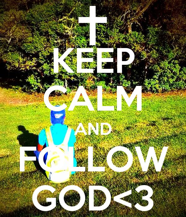 KEEP CALM AND FOLLOW GOD<3