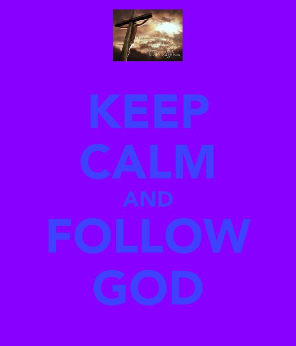 KEEP CALM AND FOLLOW GOD