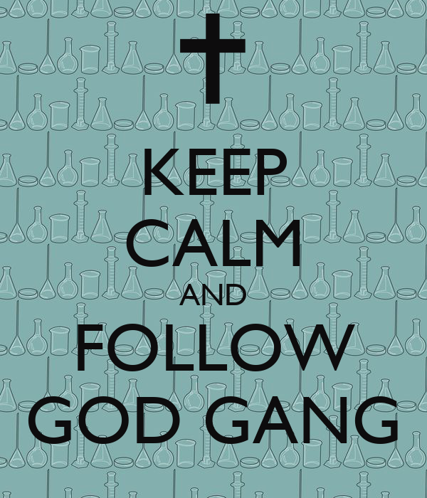 KEEP CALM AND FOLLOW GOD GANG