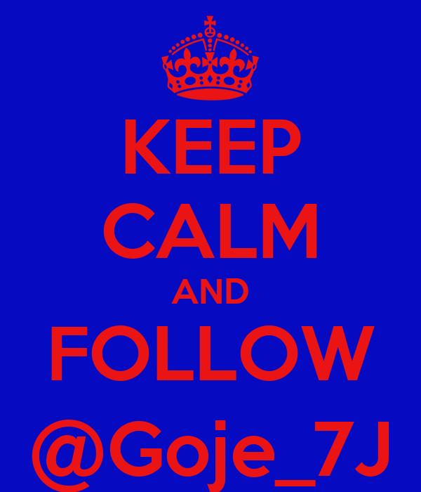 KEEP CALM AND FOLLOW @Goje_7J