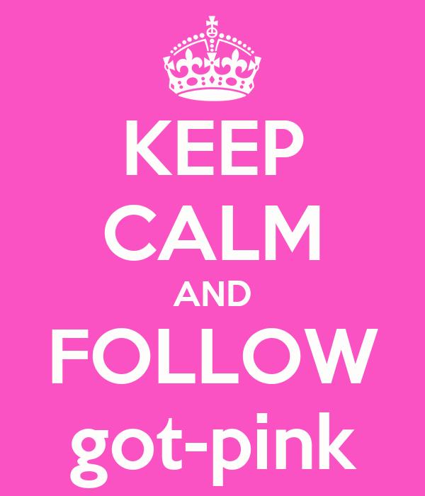 KEEP CALM AND FOLLOW got-pink