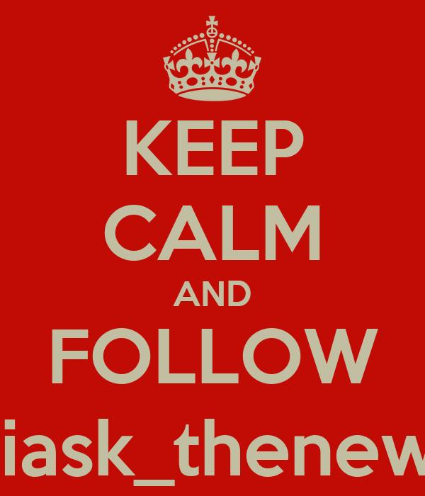 KEEP CALM AND FOLLOW gratiask_thenewguy