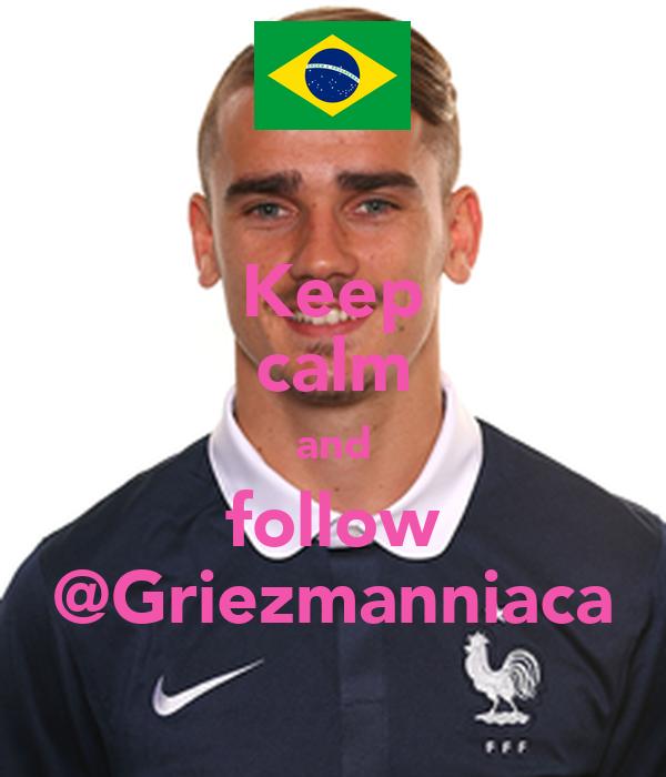 Keep calm and follow @Griezmanniaca