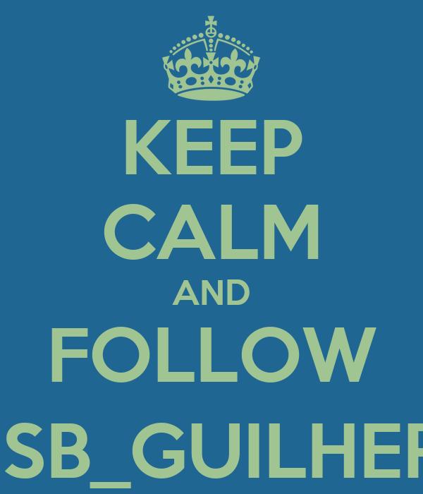 KEEP CALM AND FOLLOW @GSB_GUILHERME