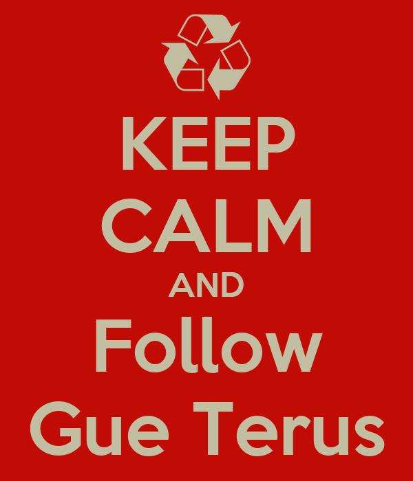 KEEP CALM AND Follow Gue Terus
