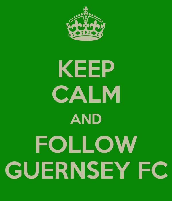 KEEP CALM AND FOLLOW GUERNSEY FC