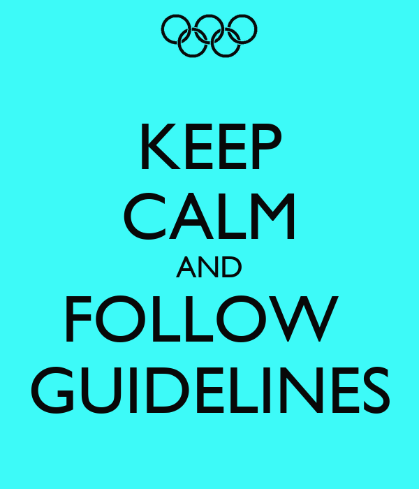 KEEP CALM AND FOLLOW  GUIDELINES