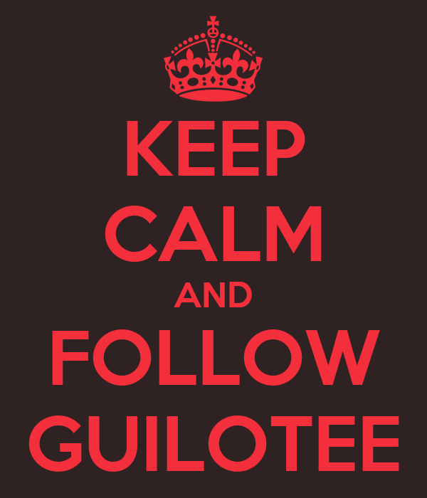 KEEP CALM AND FOLLOW GUILOTEE