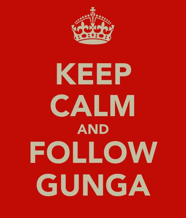 KEEP CALM AND FOLLOW GUNGA