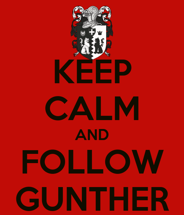 KEEP CALM AND FOLLOW GUNTHER