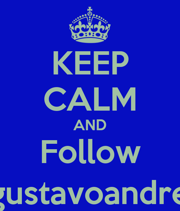 KEEP CALM AND Follow @gustavoandrese