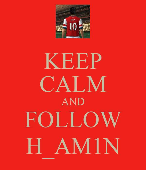 KEEP CALM AND FOLLOW H_AM1N