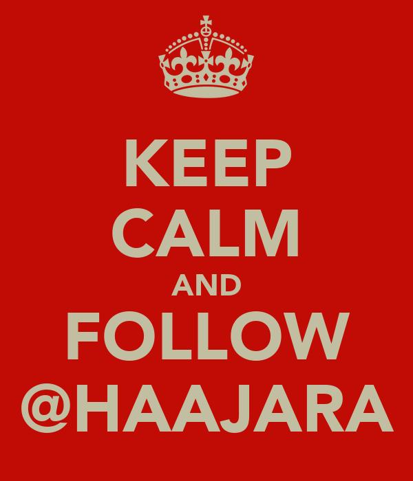 KEEP CALM AND FOLLOW @HAAJARA