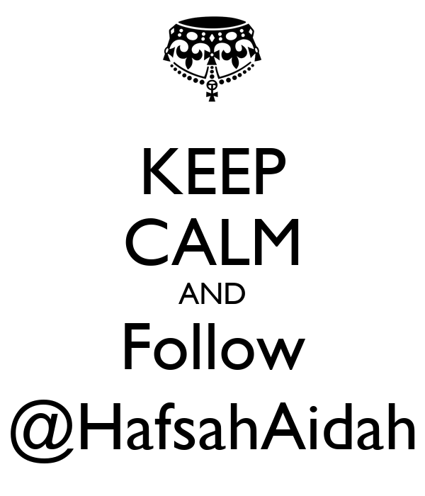 KEEP CALM AND Follow @HafsahAidah