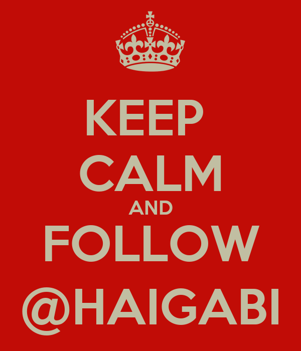 KEEP  CALM AND FOLLOW @HAIGABI