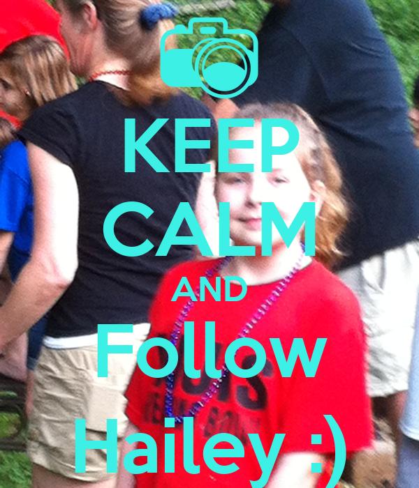 KEEP CALM AND Follow Hailey :)