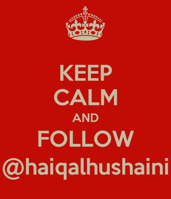 KEEP CALM AND FOLLOW @haiqalhushaini