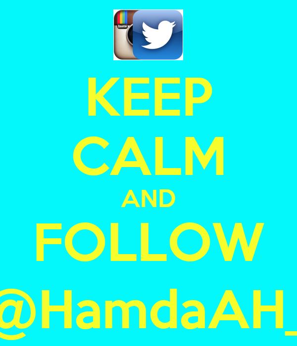 KEEP CALM AND FOLLOW @HamdaAH_