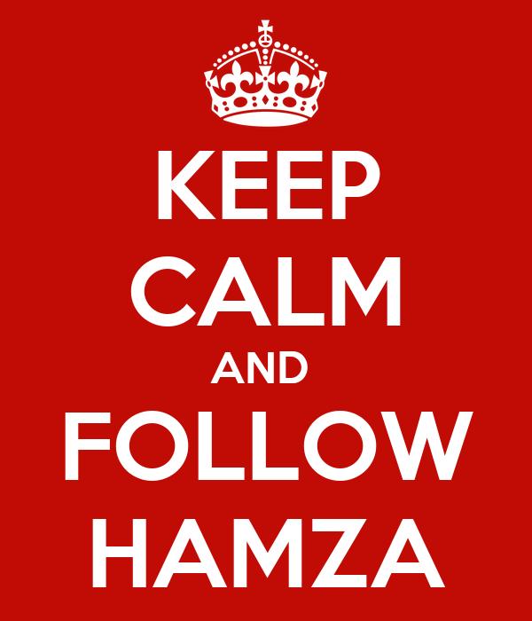 KEEP CALM AND  FOLLOW HAMZA