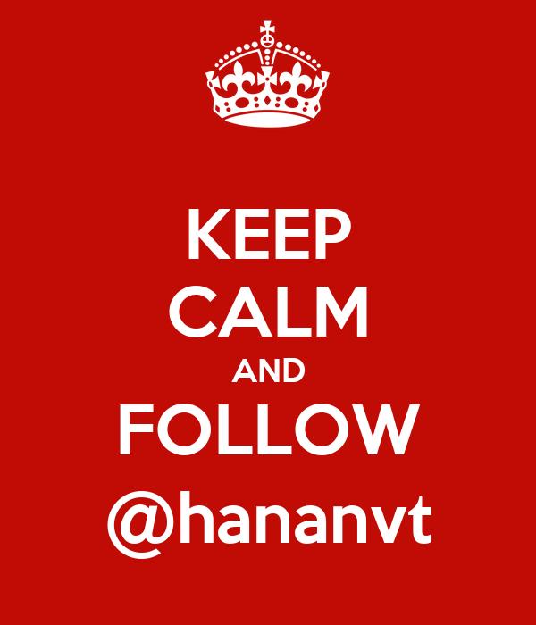 KEEP CALM AND FOLLOW @hananvt