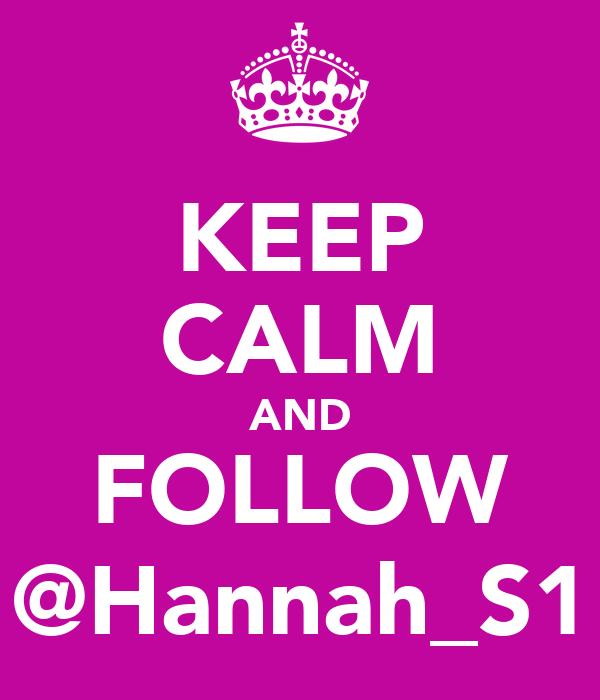 KEEP CALM AND FOLLOW @Hannah_S1