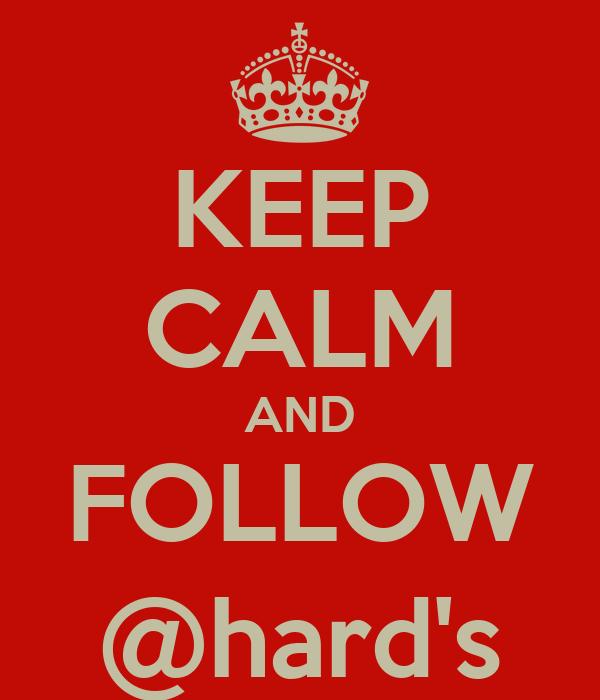 KEEP CALM AND FOLLOW @hard's