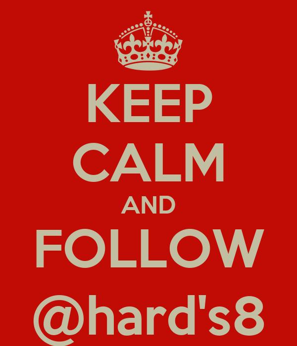 KEEP CALM AND FOLLOW @hard's8