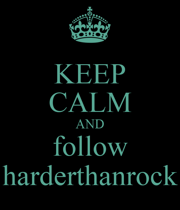 KEEP CALM AND follow harderthanrock