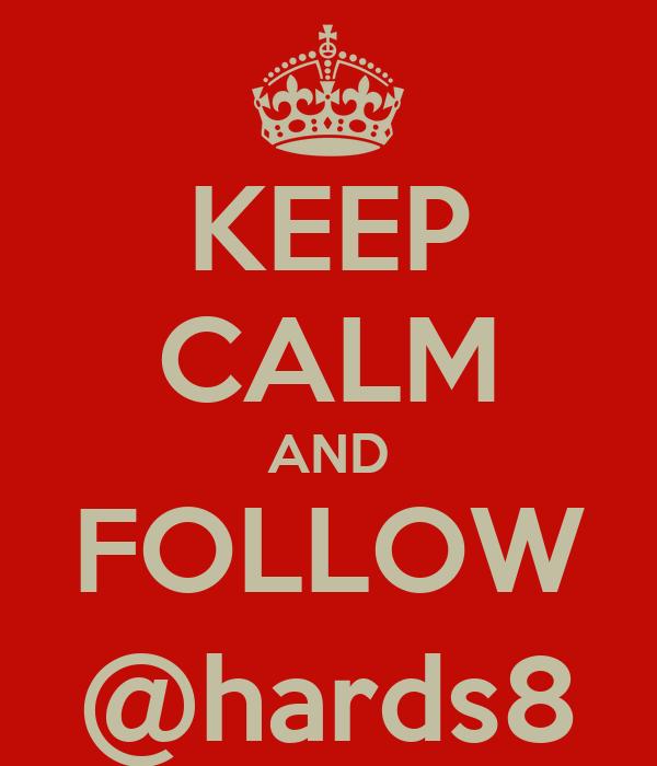 KEEP CALM AND FOLLOW @hards8