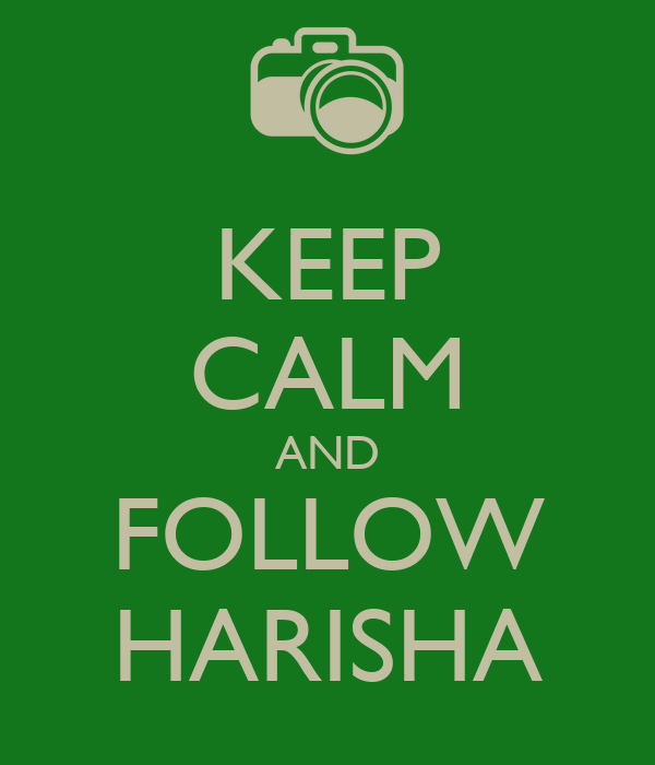 KEEP CALM AND FOLLOW HARISHA