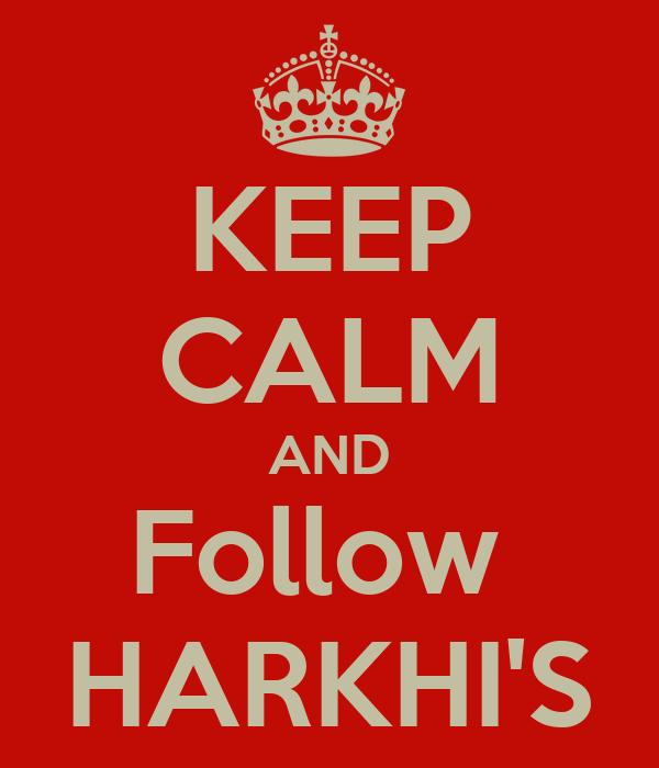 KEEP CALM AND Follow  HARKHI'S