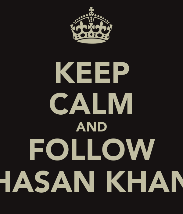 KEEP CALM AND FOLLOW HASAN KHAN