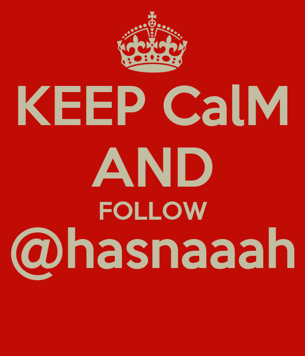 KEEP CalM AND FOLLOW @hasnaaah