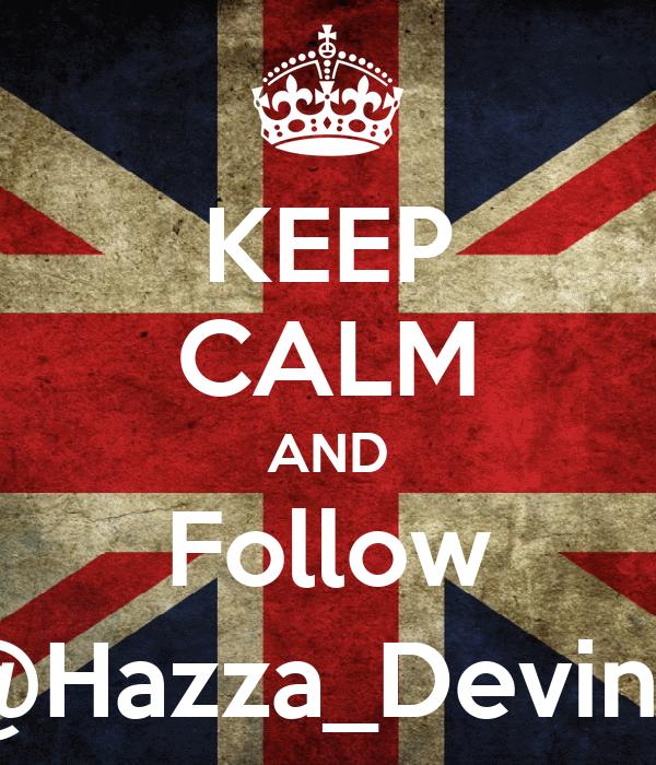 KEEP CALM AND Follow @Hazza_Devine