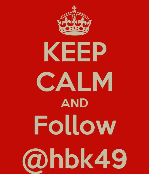 KEEP CALM AND Follow @hbk49