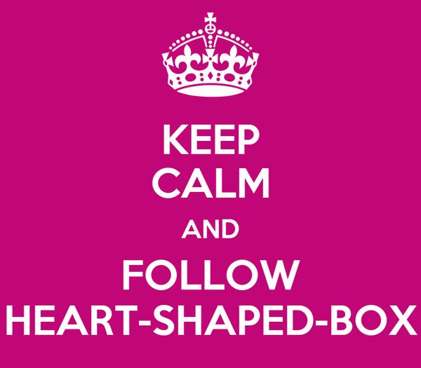 KEEP CALM AND FOLLOW HEART-SHAPED-BOX