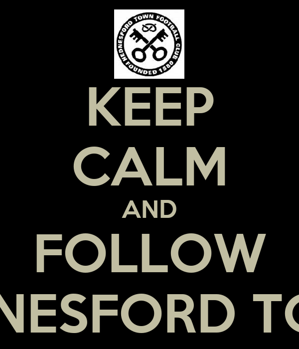 KEEP CALM AND FOLLOW HEDNESFORD TOWN
